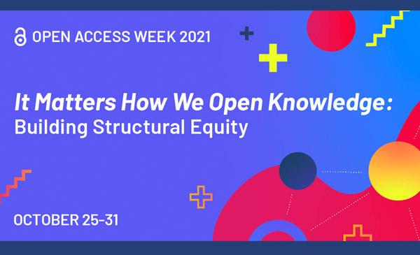 Open Access Week 2021, It Matters How We Open Knowledge: Building Structural Equity, October 25-31